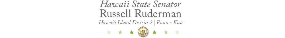 Senator Russell Ruderman, Hawaii Island, District 2, Puna - Kau
